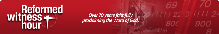 Reformed Witness Hour - Over 60 years of proclaiming the Word of God.